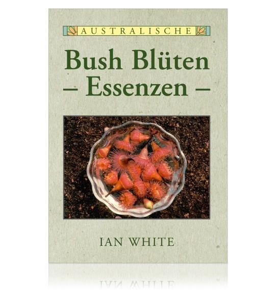 Australische Bush Blüten Essenzen Ian White (vierte deutsche Ausgabe 2018)