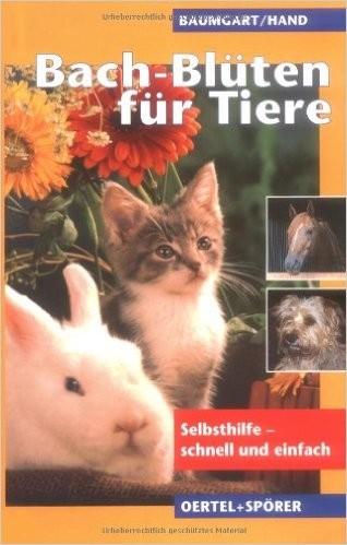 Bach-Blüten für Tiere-Selbsthilfe - schnell und einfach Baumgart & Hand