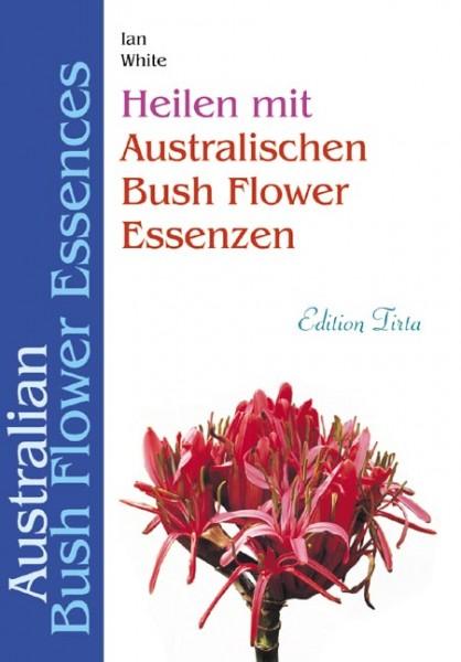 Heilen mit australischen Bush Flower Essenzen, Ian White