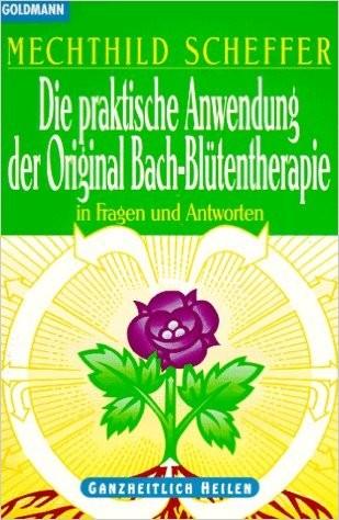 Die praktische Anwendung der Original Bach-Blütentherapie In Fragen und Antworten Ganzheitlich Heile