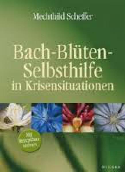 Bach-Blüten-Selbsthilfe in Krisensituationen, Mechthild Scheffer