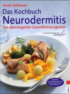 Das Kochbuch Neurodermitis von Armin Roßmeier