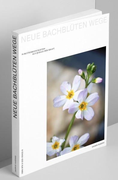 Neue Bachblüten Wege - 38 Blütenbotschaften als Quelle der Kraft